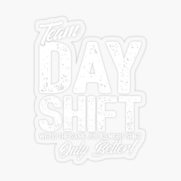 Team Day Shift - Sarcastic Worker Gift - Funny Day Shift Transparent Sticker
