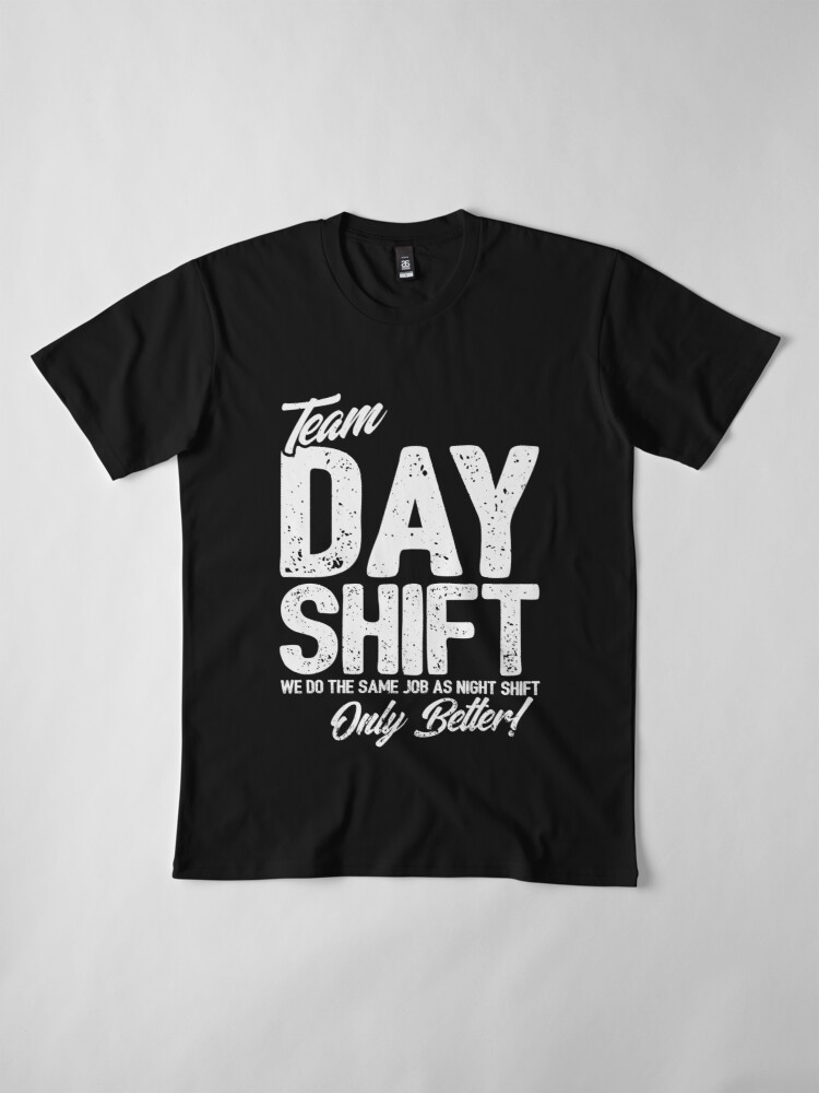 Alternate view of Team Day Shift - Sarcastic Worker Gift - Funny Day Shift Premium T-Shirt