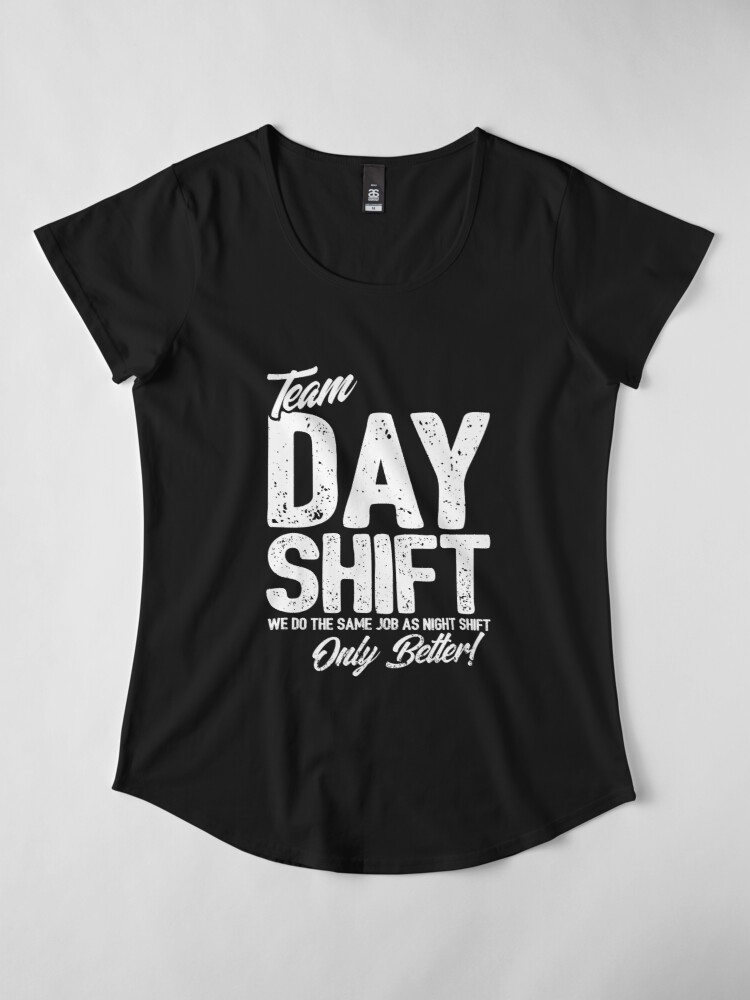 Alternate view of Team Day Shift - Sarcastic Worker Gift - Funny Day Shift Premium Scoop T-Shirt