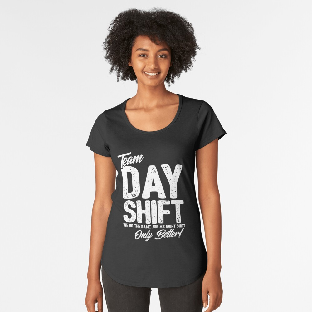 Team Day Shift - Sarcastic Worker Gift - Funny Day Shift Premium Scoop T-Shirt