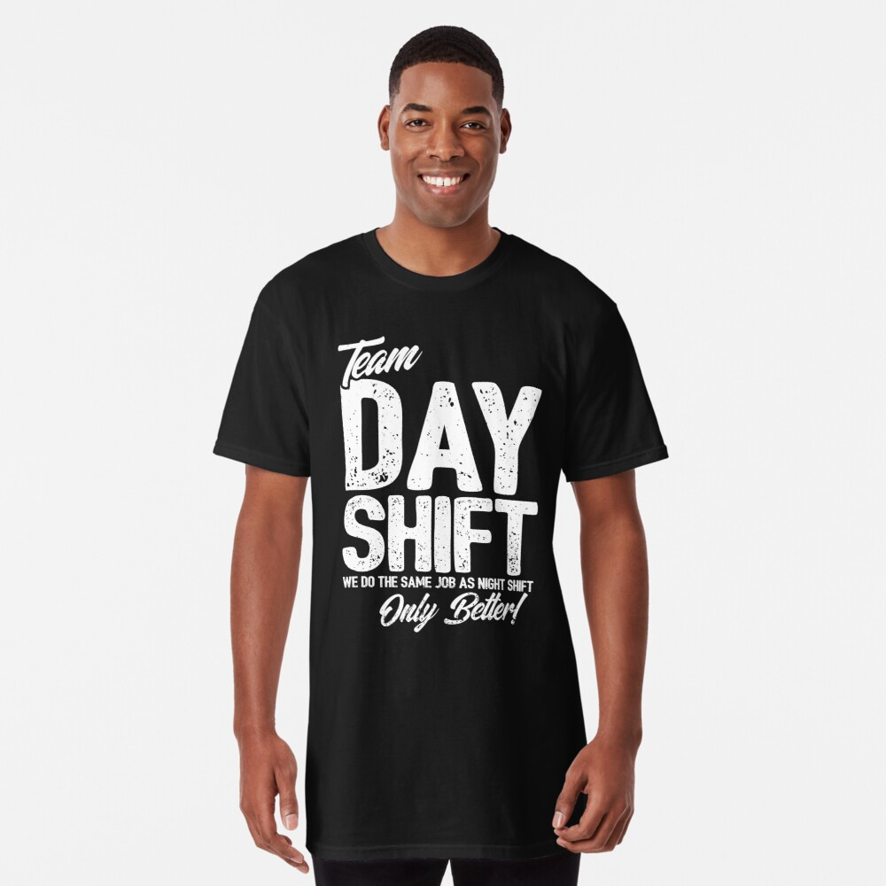 Team Day Shift - Sarcastic Worker Gift - Funny Day Shift Long T-Shirt