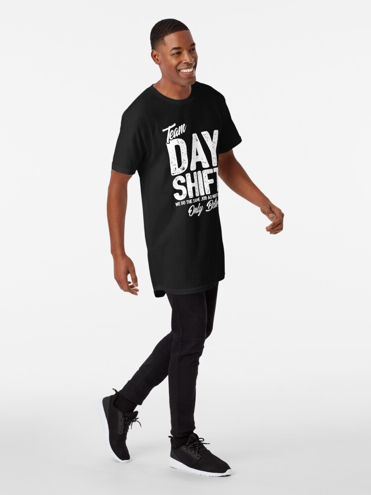 Alternate view of Team Day Shift - Sarcastic Worker Gift - Funny Day Shift Long T-Shirt