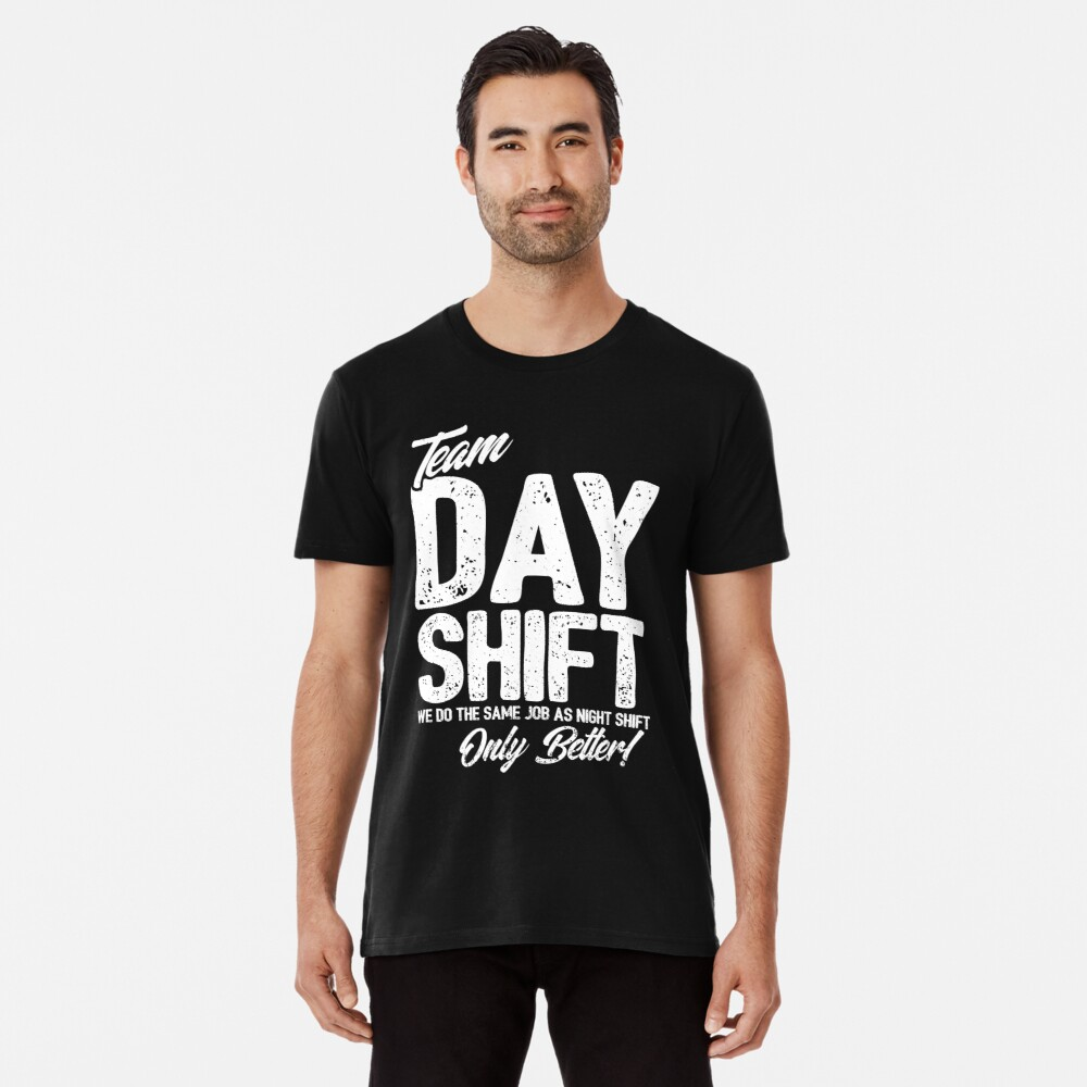 Team Day Shift - Sarcastic Worker Gift - Funny Day Shift Premium T-Shirt