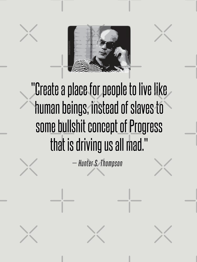 Hunter S. Thompson Quote : Progress by thedrumstick