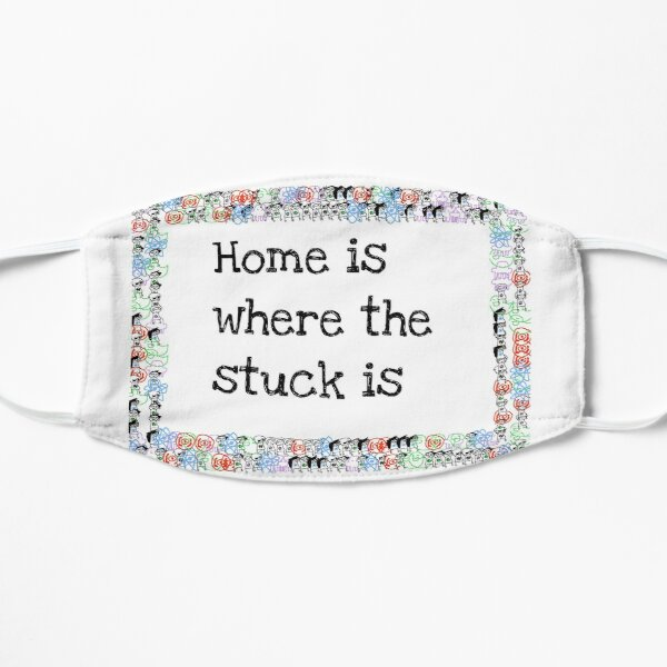 Home is Where the Stuck is Mask