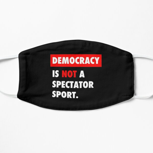 Democracy is NOT a Spectator Sport Mask