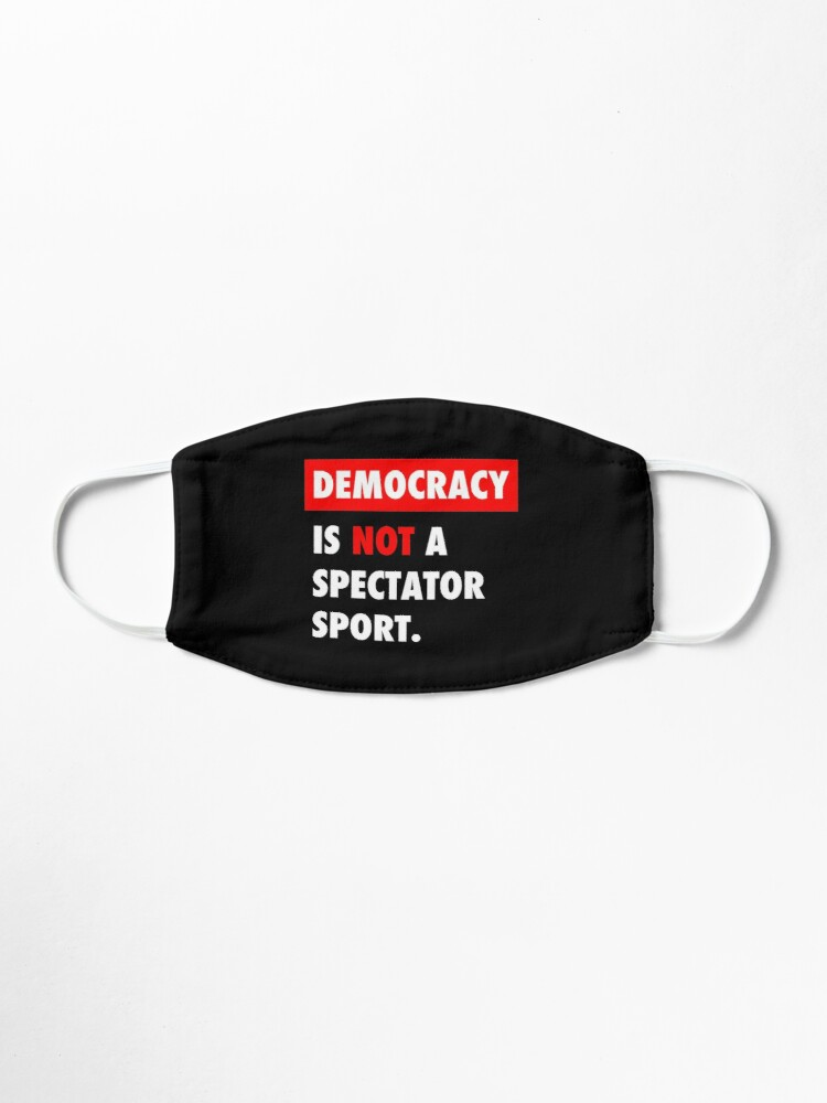 Alternate view of Democracy is NOT a Spectator Sport Mask