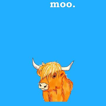Highland Cow: Moo by HWilso