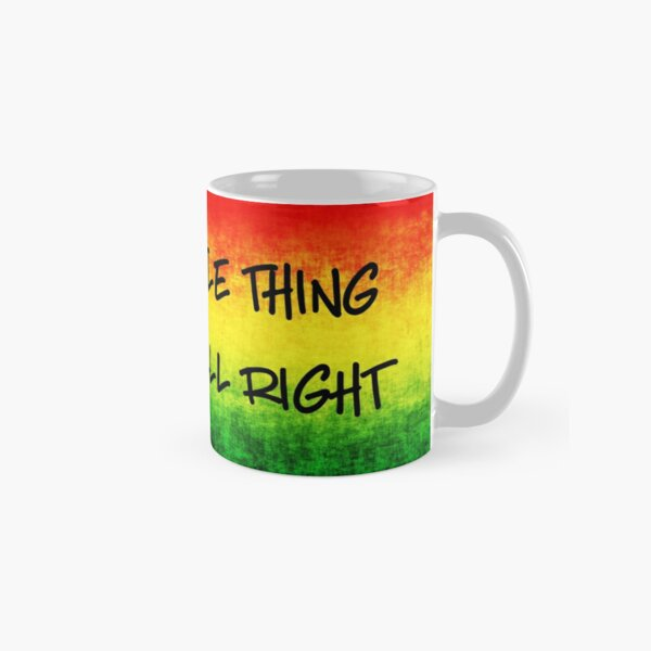 Every Little Thing Gonna Be All Right Classic Mug