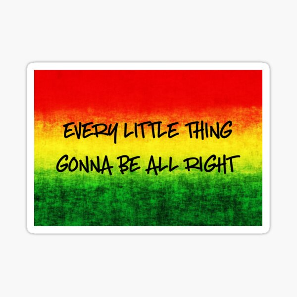 Every Little Thing Gonna Be All Right Sticker