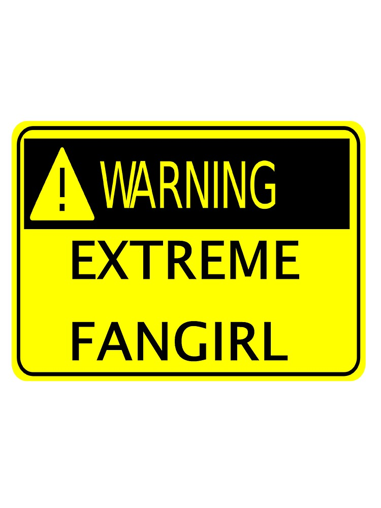Warning Extreme fangirl by ExplosiveWinter