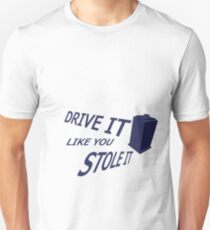 Drive It Like You Stole It Unisex T-Shirt