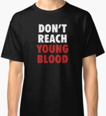 Don't Reach Young Blood Classic T-Shirt