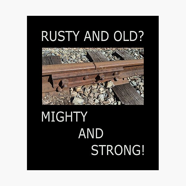 Rusty and Old? Mighty and Strong! Photographic Print