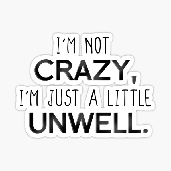 I'm Not Crazy, Just A Little Unwell - Matchbox Twenty Design Sticker