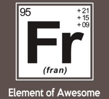 Fran - Element of Awesome | Unisex T-Shirt