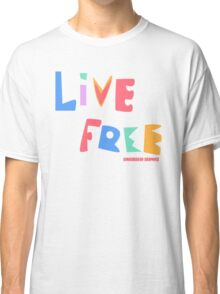 Live Free Classic T-Shirt
