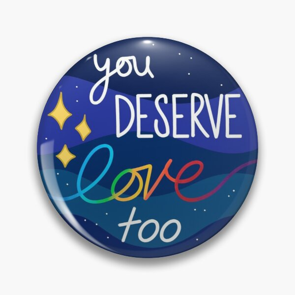 You Deserve Love Too Pin