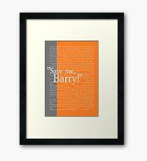 """""""Save me, Barry!"""" Framed Print"""
