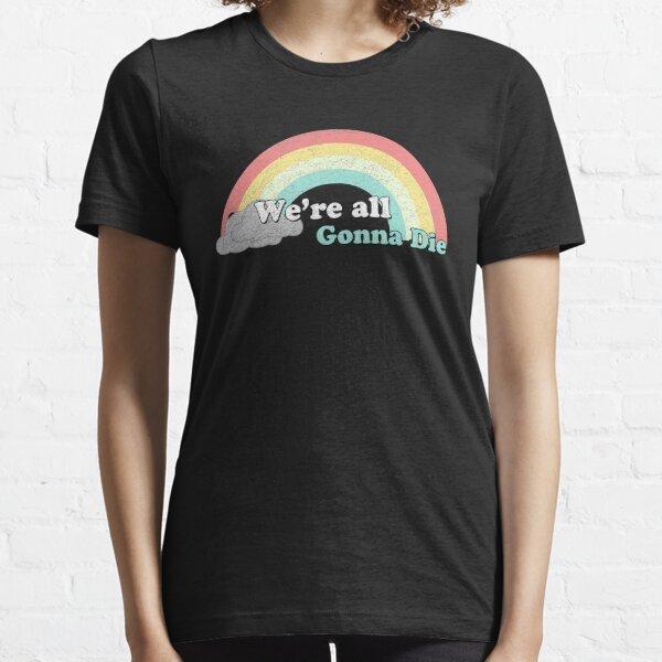 Sarcasic Rainbows - We're all gonna die Essential T-Shirt
