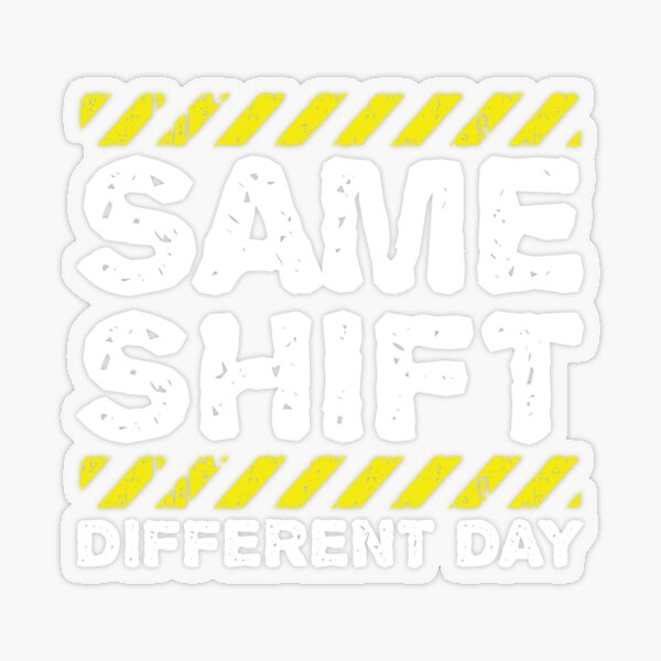 Sarcastic Factory Worker Gift - Same Shift Different Day Transparent Sticker