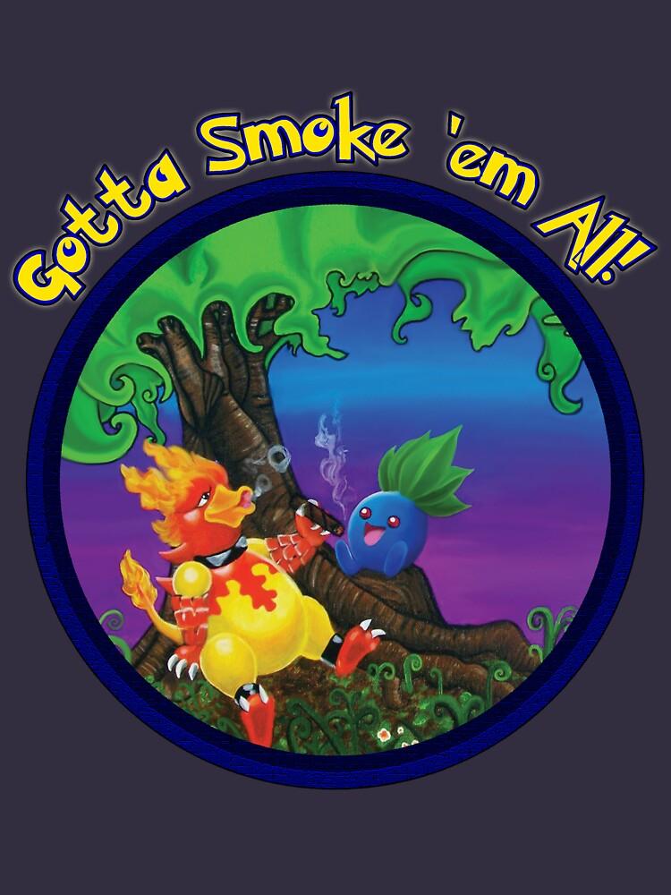 Gotta Smoke em All by BiscuitBeast