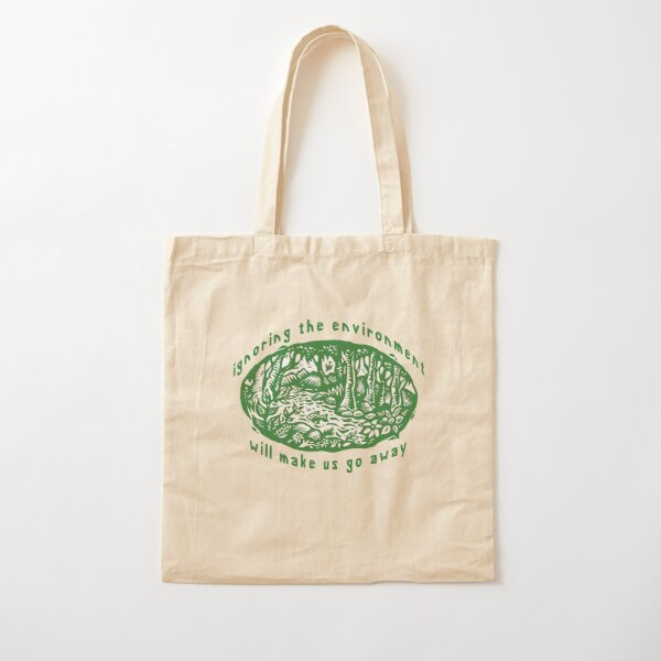 """Earth Day """"Ignoring The Environment Will Make Us Go Away"""" Cotton Tote Bag"""