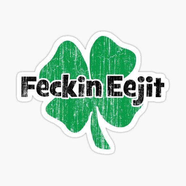 Feckin Eejit Sticker