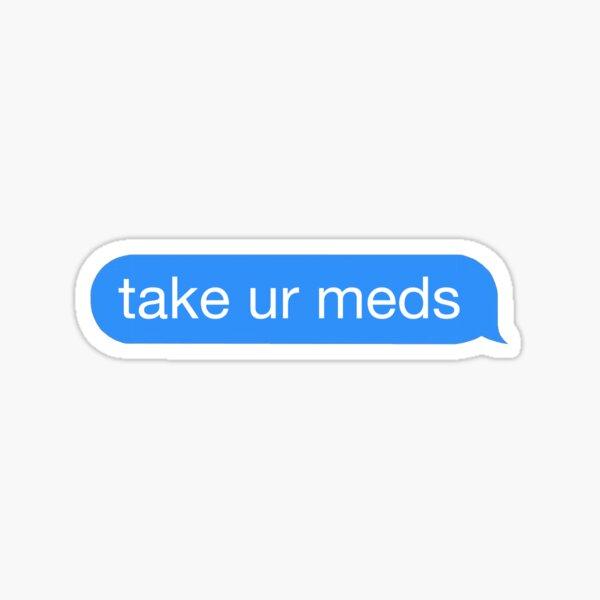 take your meds | mental health Sticker