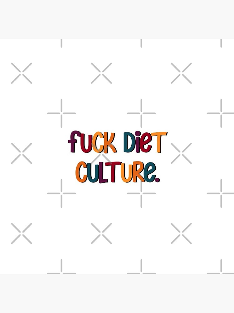 FUCK DIET CULTURE by brynn412