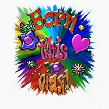 Born This Way! by LesliBurke