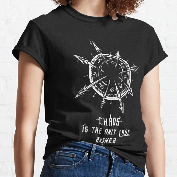 CHAOS IS THE ONLY TRUE ANSWER Classic T-Shirt