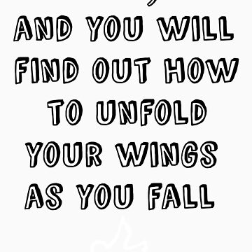 Jump, and you will find out how to unfold your wings as you fall by HWilso