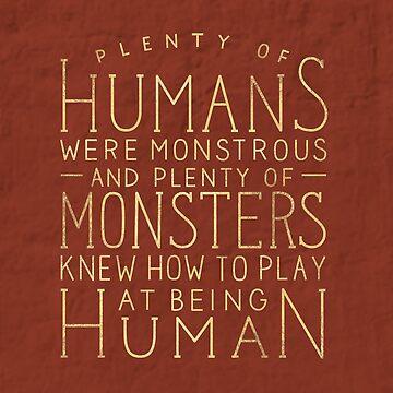 Plenty of Humans Were Monstrous by artofescapism
