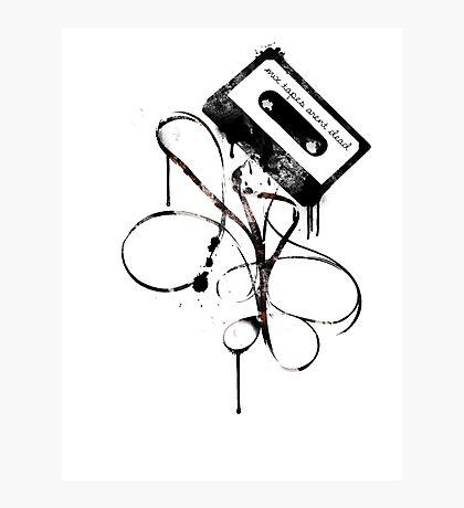 Mixtapes Aren't Dead... Photographic Print