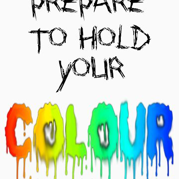 Prepare To Hold Your Colour by PippinT