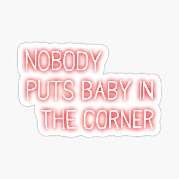 Neon Veranda Nobody Puts Baby in The Corner Sign Sticker