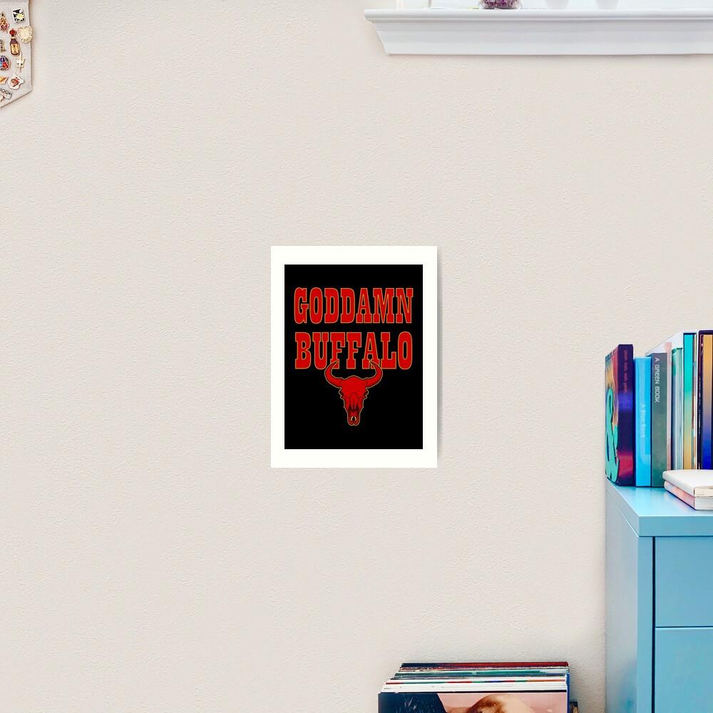 GODDAMN BUFFALO Art Print