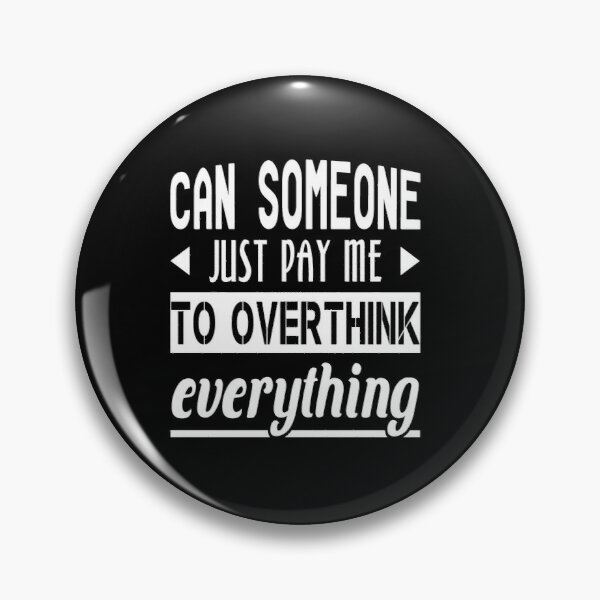 Can Someone Just Pay Me To Overthink Everything Pin
