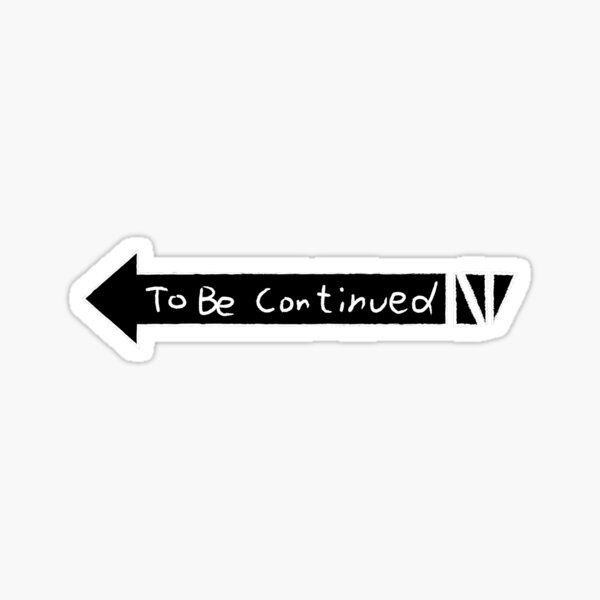 to be continued Sticker