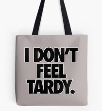 I DON'T FEEL TARDY. Tote Bag