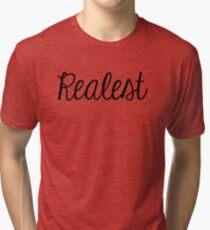 Realest. Tri-blend T-Shirt