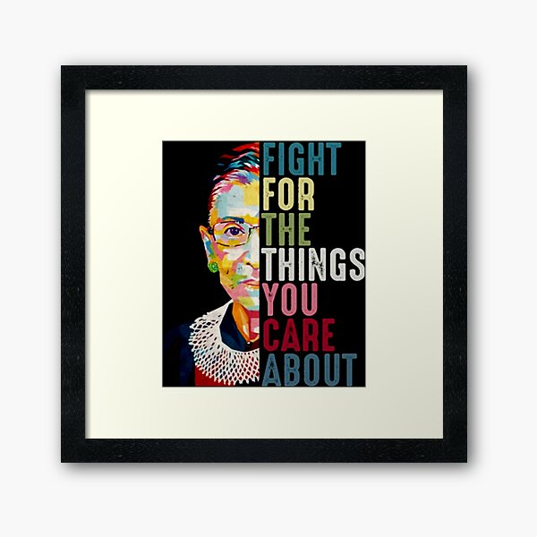 Vintage Fight For The Things You Care About RBG Ruth B Framed Art Print