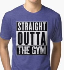 Straight Outta The Gym Tri-blend T-Shirt