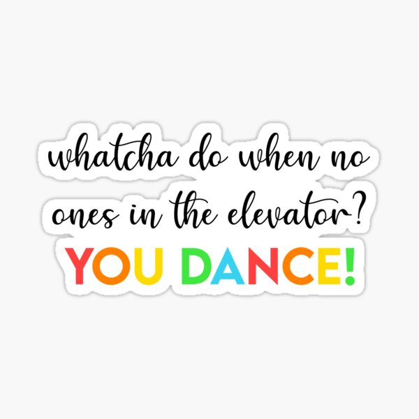 Whatcha do when no one's in the elevator? YOU DANCE! Sticker