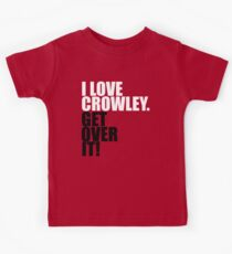I love Crowley. Get over it! Kids Clothes