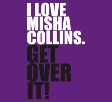I love Misha Collins. Get over it! | Unisex T-Shirt