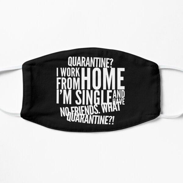 Quarantine? I'm Single and have No Friends. What quarantine?! Flat Mask