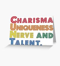 Charisma, Uniqueness, Nerve and Talent [Drag Race] Greeting Card