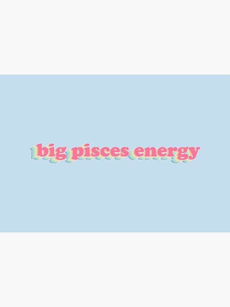 BIG PISCES ENERGY - astrology by capslocksigh
